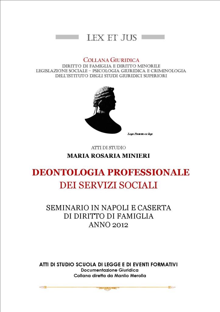 ATTI DI STUDIO COLLANA  LEX ET JUS  DEONTOLOGIA PROFESSIONALE SERVIZI SOCIALI di MARIA ROSARIA MINIERI ANNO 2012